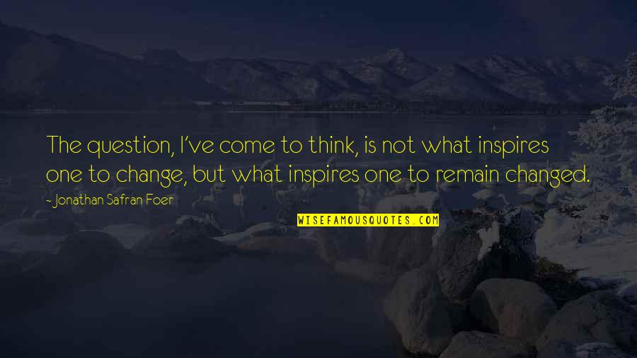 What Inspires You Quotes By Jonathan Safran Foer: The question, I've come to think, is not