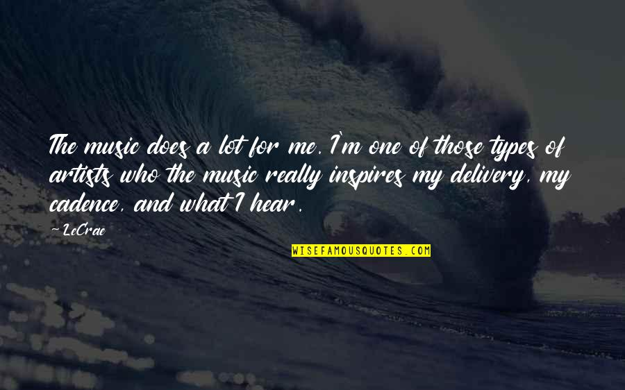 What Inspires You Quotes By LeCrae: The music does a lot for me. I'm