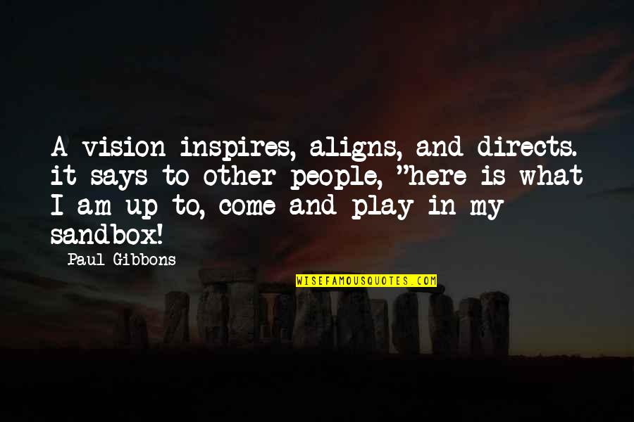 What Inspires You Quotes By Paul Gibbons: A vision inspires, aligns, and directs. it says