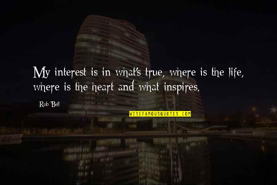 What Inspires You Quotes By Rob Bell: My interest is in what's true, where is