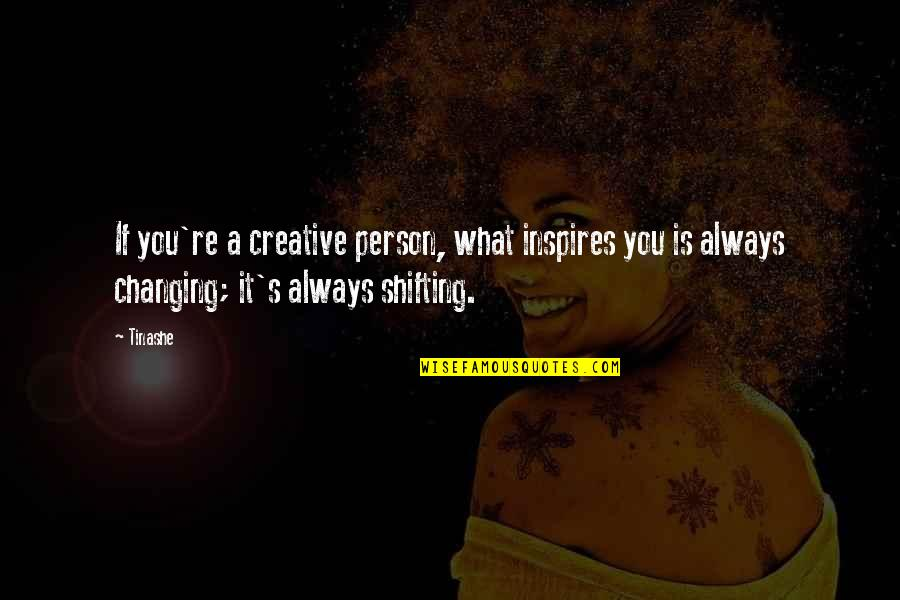 What Inspires You Quotes By Tinashe: If you're a creative person, what inspires you