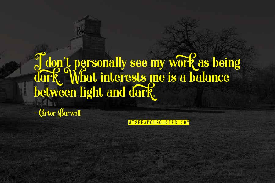 What Is A True Friend Quotes By Carter Burwell: I don't personally see my work as being