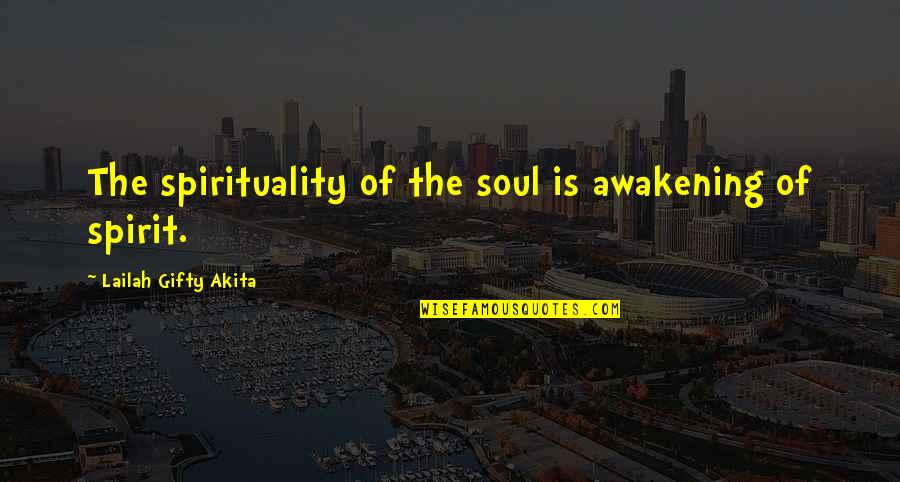 What Is A True Friend Quotes By Lailah Gifty Akita: The spirituality of the soul is awakening of