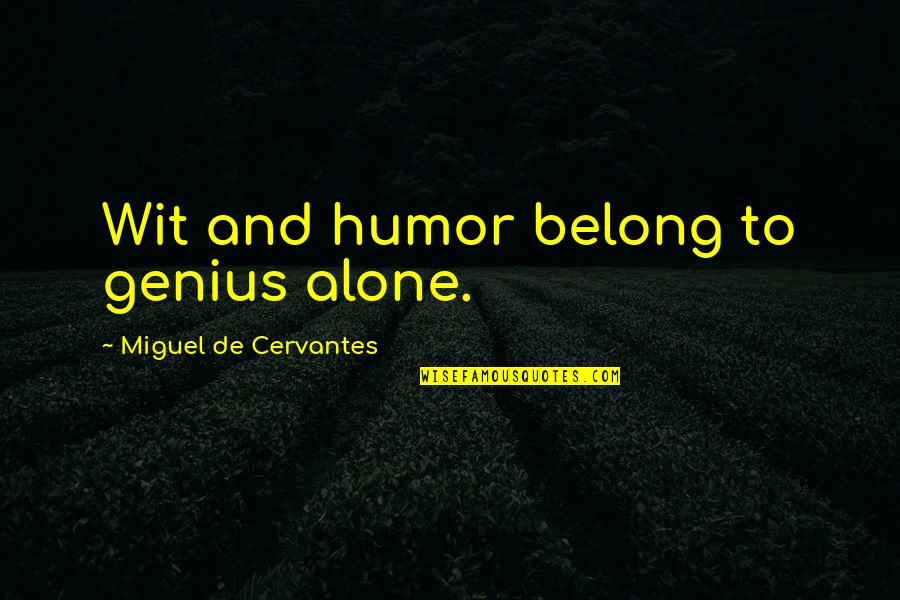 What Is A True Friend Quotes By Miguel De Cervantes: Wit and humor belong to genius alone.