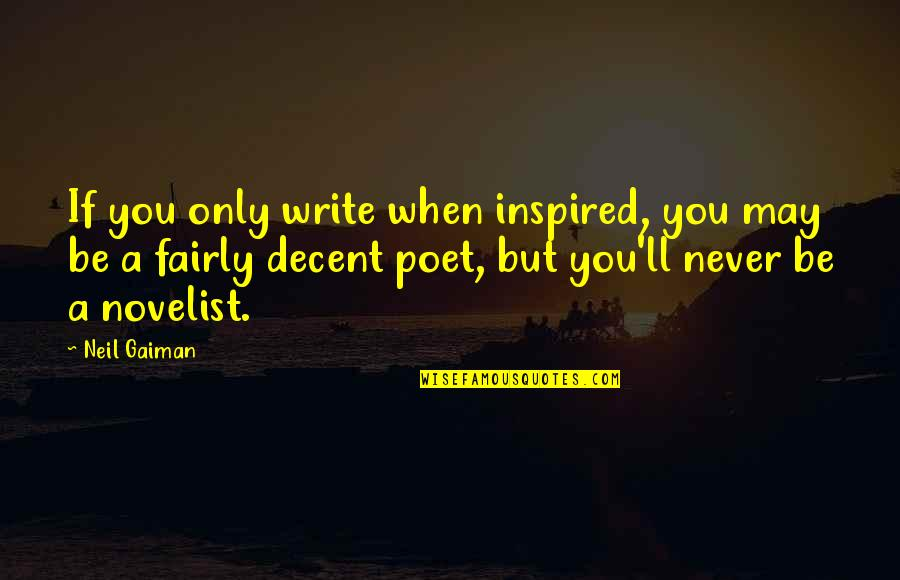 What Is A True Friend Quotes By Neil Gaiman: If you only write when inspired, you may