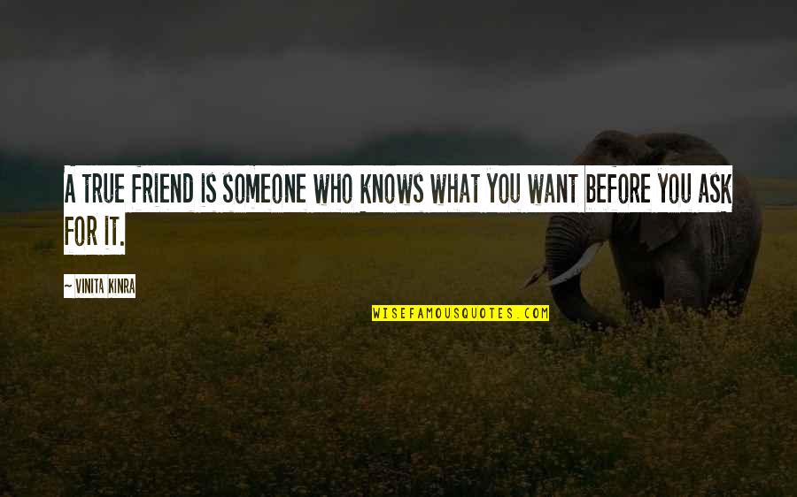 What Is A True Friend Quotes By Vinita Kinra: A true friend is someone who knows what