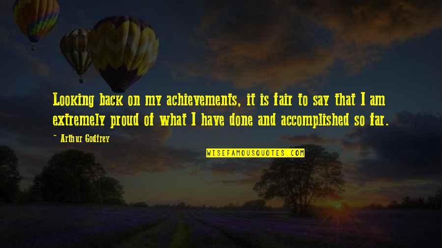 What Is Fair Quotes By Arthur Godfrey: Looking back on my achievements, it is fair