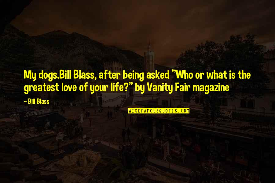"What Is Fair Quotes By Bill Blass: My dogs.Bill Blass, after being asked ""Who or"