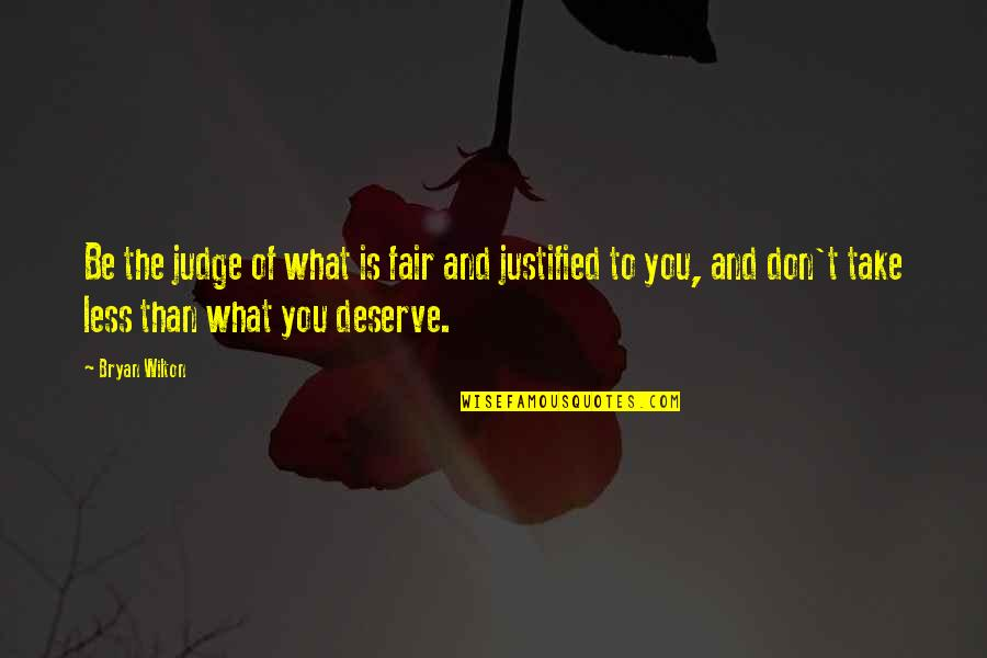 What Is Fair Quotes By Bryan Wilton: Be the judge of what is fair and
