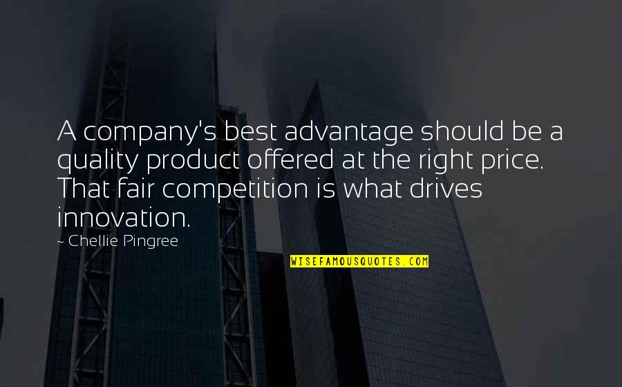 What Is Fair Quotes By Chellie Pingree: A company's best advantage should be a quality