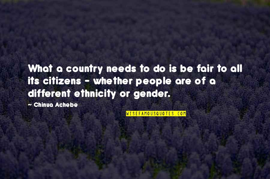 What Is Fair Quotes By Chinua Achebe: What a country needs to do is be