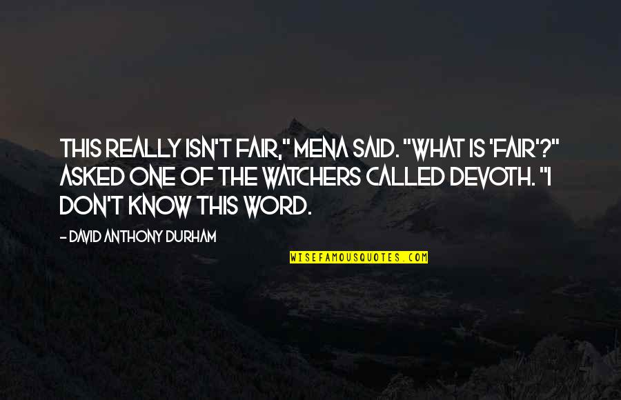 "What Is Fair Quotes By David Anthony Durham: This really isn't fair,"" Mena said. ""What is"