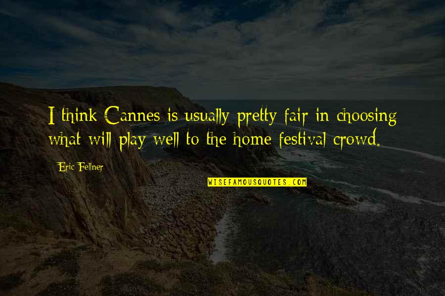 What Is Fair Quotes By Eric Fellner: I think Cannes is usually pretty fair in