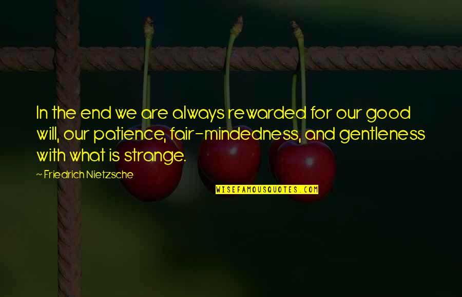 What Is Fair Quotes By Friedrich Nietzsche: In the end we are always rewarded for