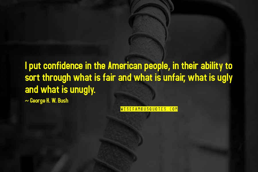 What Is Fair Quotes By George H. W. Bush: I put confidence in the American people, in