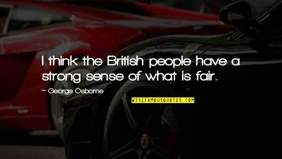 What Is Fair Quotes By George Osborne: I think the British people have a strong