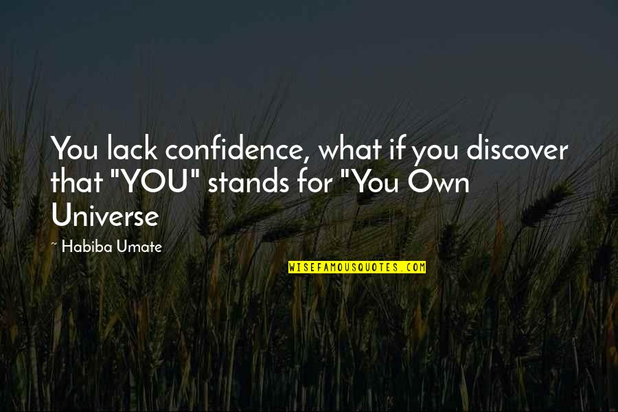 What Is Fair Quotes By Habiba Umate: You lack confidence, what if you discover that