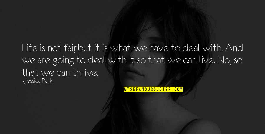 What Is Fair Quotes By Jessica Park: Life is not fair, but it is what