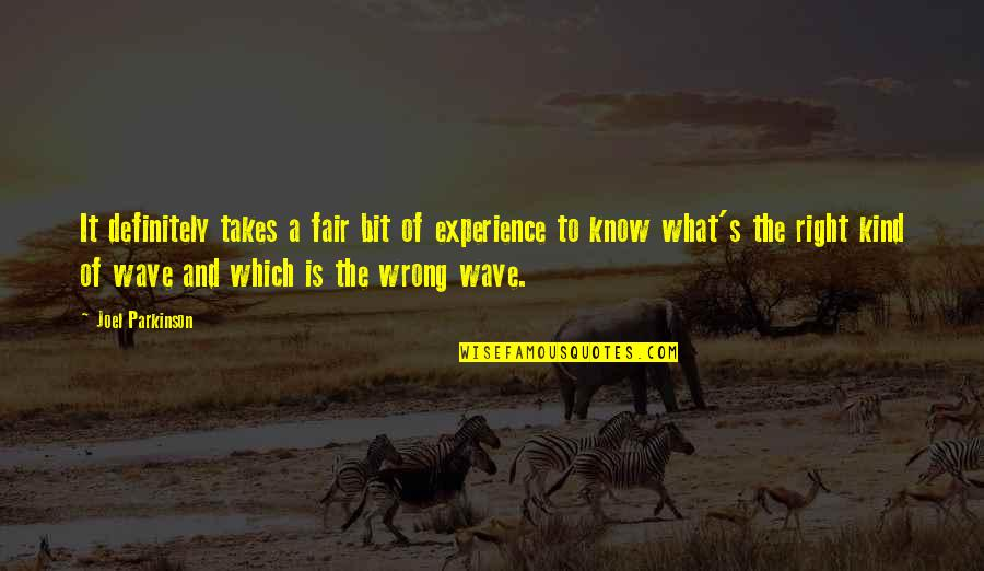 What Is Fair Quotes By Joel Parkinson: It definitely takes a fair bit of experience