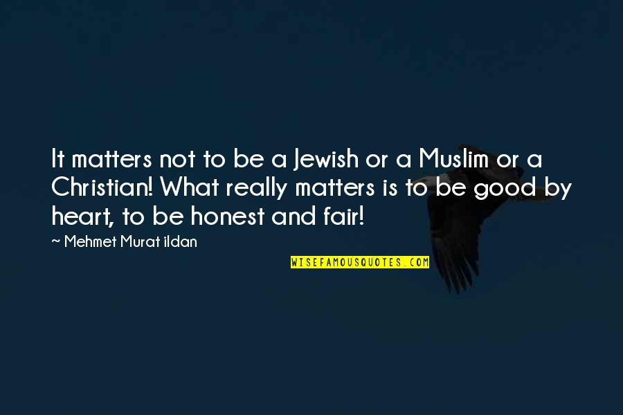 What Is Fair Quotes By Mehmet Murat Ildan: It matters not to be a Jewish or