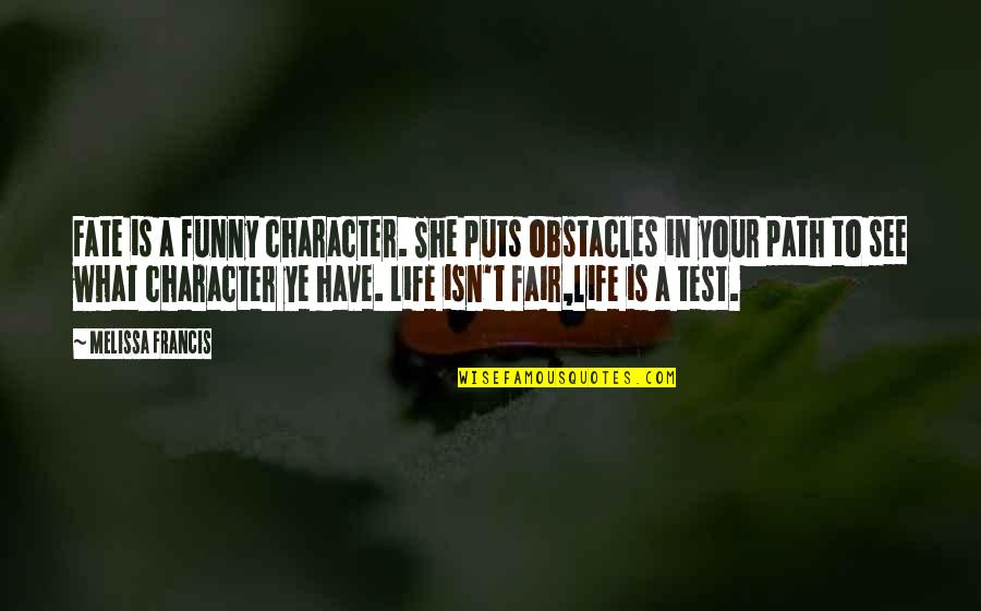 What Is Fair Quotes By Melissa Francis: Fate is a funny character. She puts obstacles