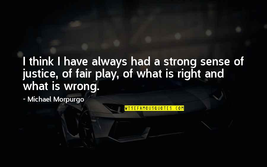 What Is Fair Quotes By Michael Morpurgo: I think I have always had a strong