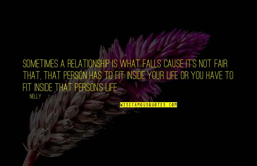 What Is Fair Quotes By Nelly: Sometimes a relationship is what falls cause it's