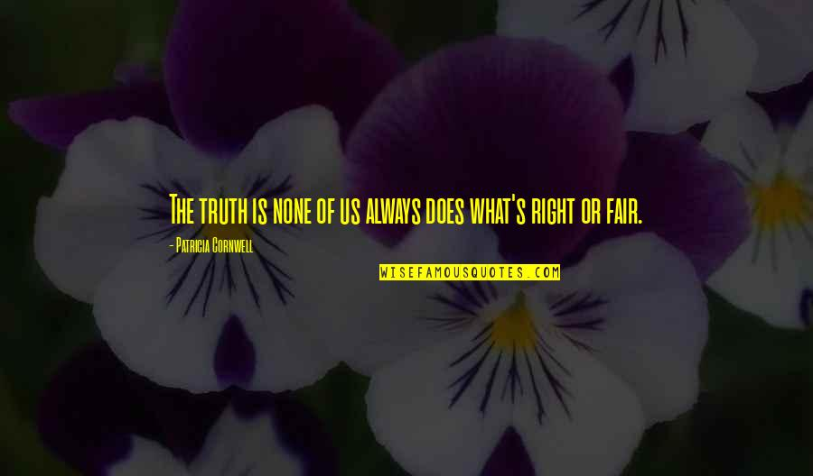 What Is Fair Quotes By Patricia Cornwell: The truth is none of us always does