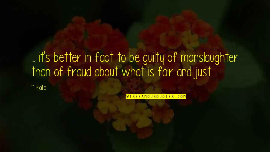 What Is Fair Quotes By Plato: ... it's better in fact to be guilty