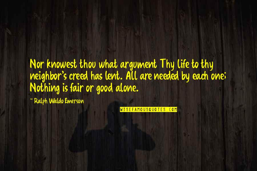 What Is Fair Quotes By Ralph Waldo Emerson: Nor knowest thou what argument Thy life to