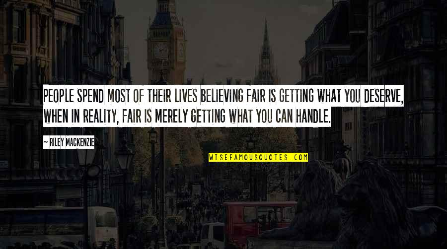 What Is Fair Quotes By Riley Mackenzie: People spend most of their lives believing fair