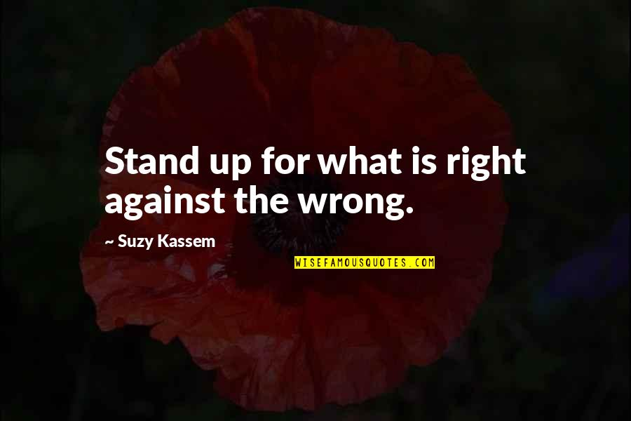 What Is Fair Quotes By Suzy Kassem: Stand up for what is right against the