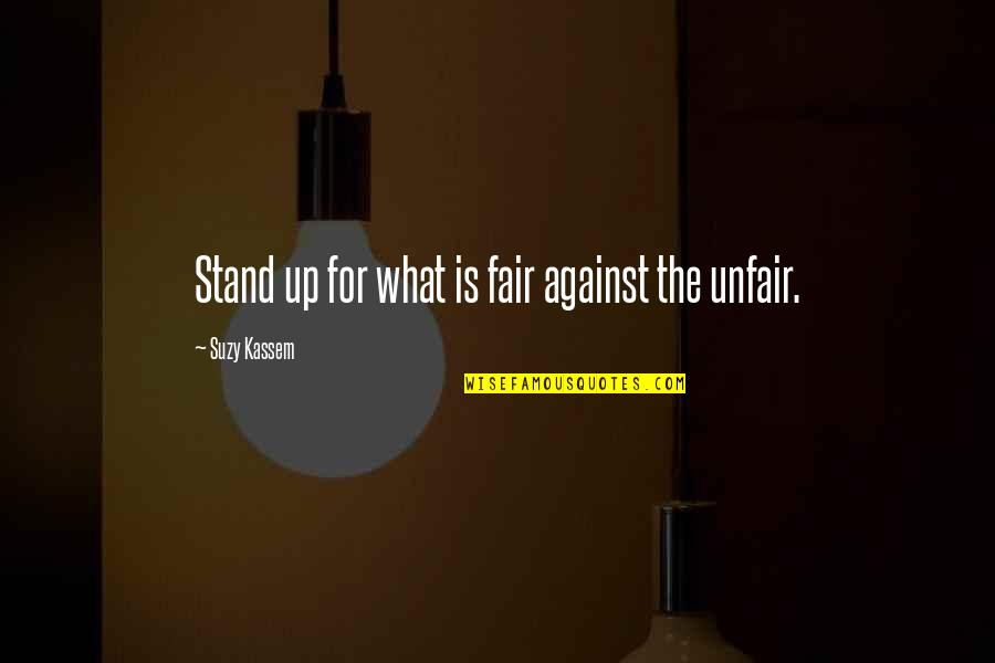 What Is Fair Quotes By Suzy Kassem: Stand up for what is fair against the