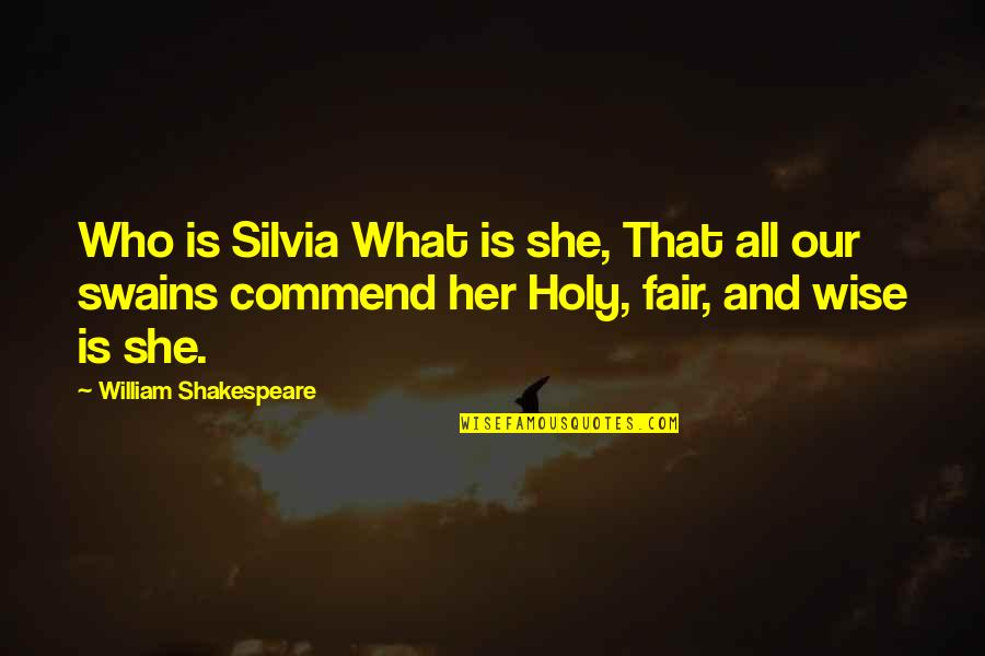 What Is Fair Quotes By William Shakespeare: Who is Silvia What is she, That all
