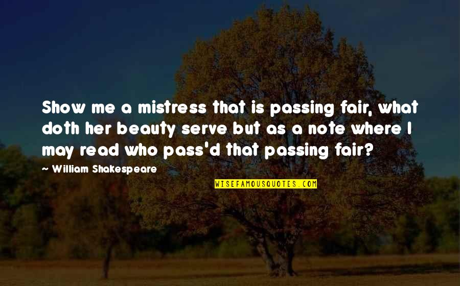 What Is Fair Quotes By William Shakespeare: Show me a mistress that is passing fair,