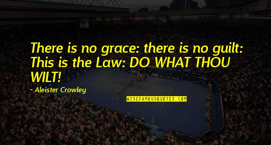 What Is Grace Quotes By Aleister Crowley: There is no grace: there is no guilt: