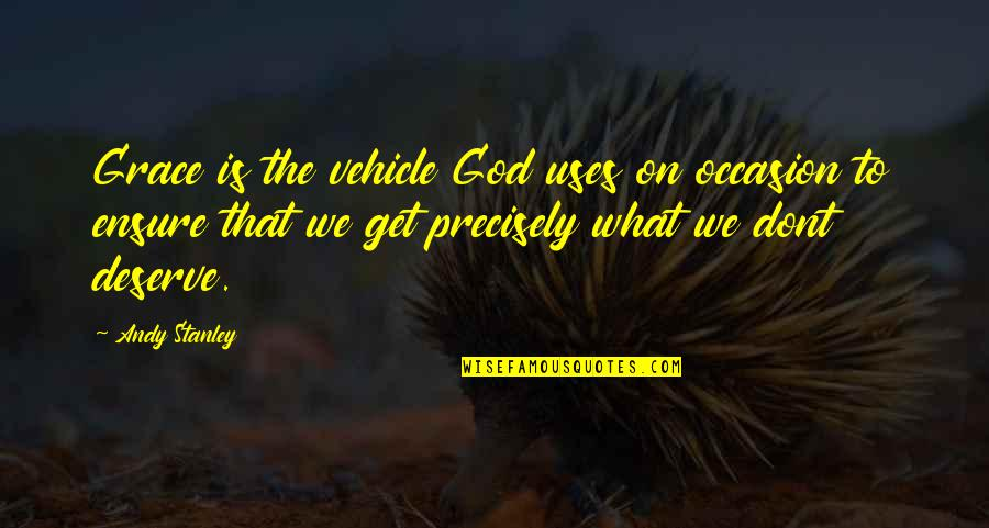 What Is Grace Quotes By Andy Stanley: Grace is the vehicle God uses on occasion