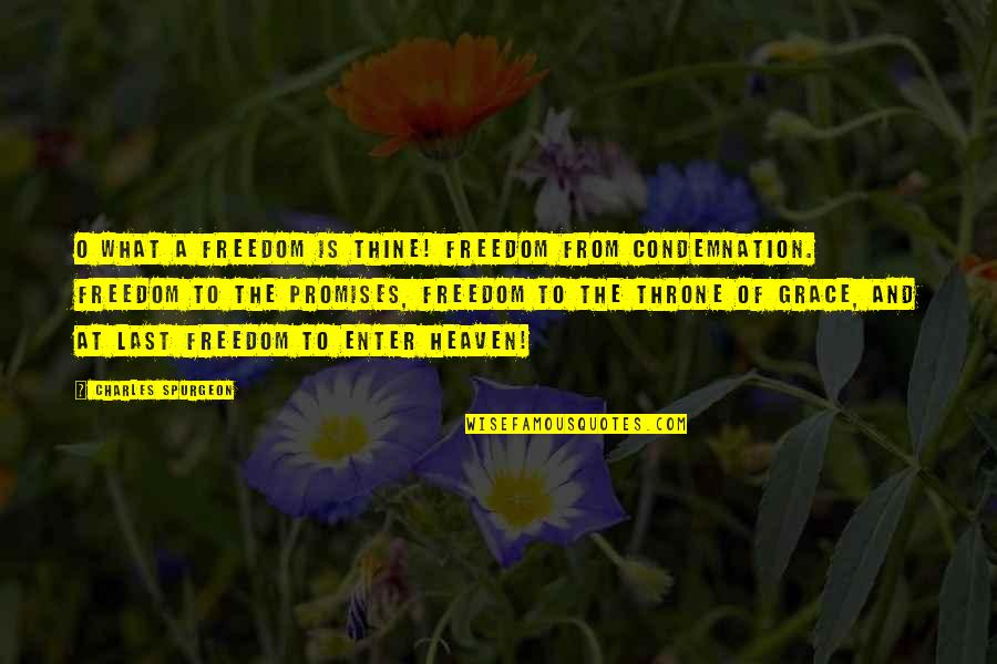What Is Grace Quotes By Charles Spurgeon: O What A Freedom Is Thine! Freedom from