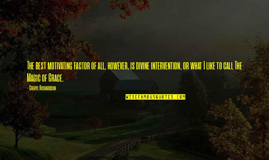 What Is Grace Quotes By Cheryl Richardson: The best motivating factor of all, however, is