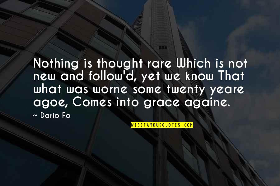 What Is Grace Quotes By Dario Fo: Nothing is thought rare Which is not new