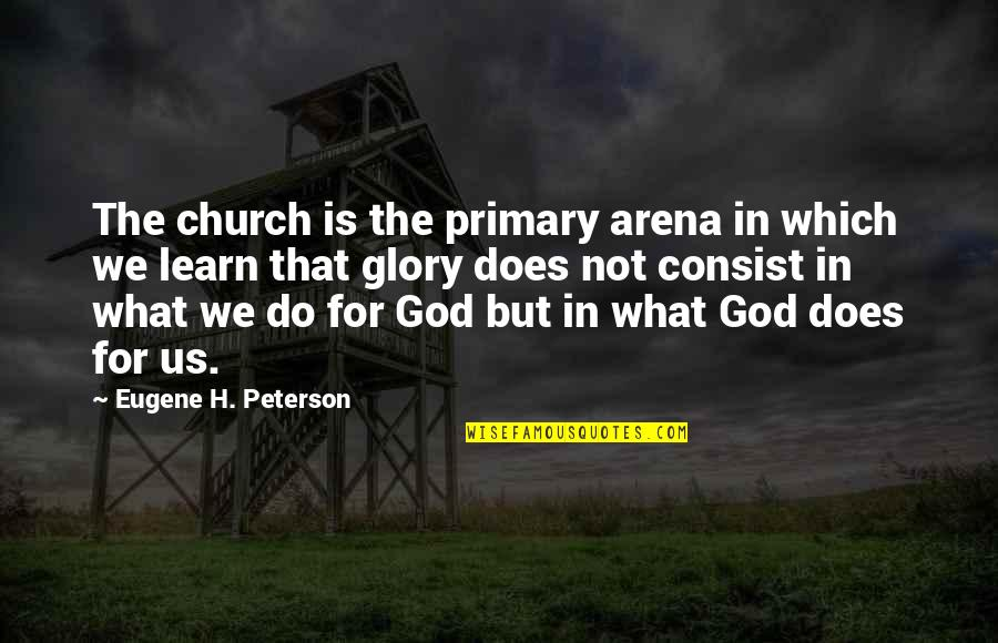 What Is Grace Quotes By Eugene H. Peterson: The church is the primary arena in which