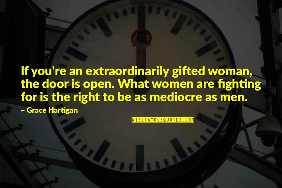 What Is Grace Quotes By Grace Hartigan: If you're an extraordinarily gifted woman, the door