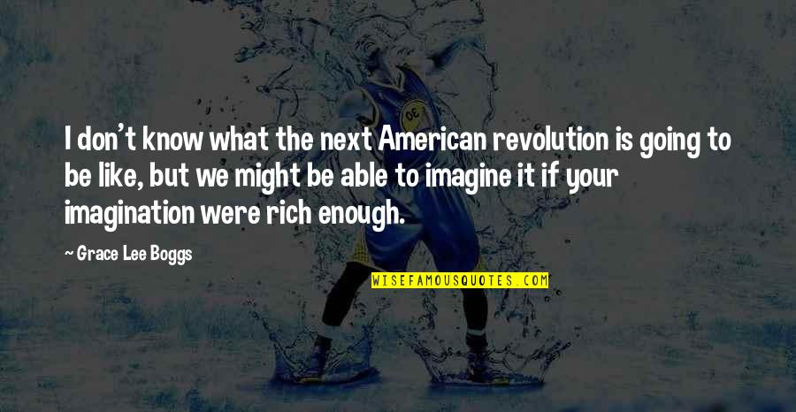What Is Grace Quotes By Grace Lee Boggs: I don't know what the next American revolution