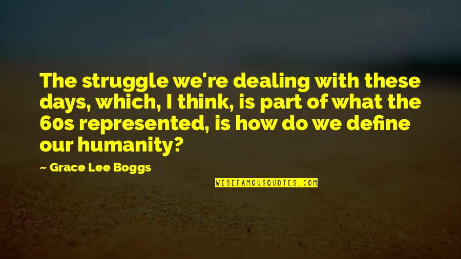 What Is Grace Quotes By Grace Lee Boggs: The struggle we're dealing with these days, which,