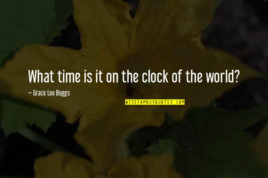 What Is Grace Quotes By Grace Lee Boggs: What time is it on the clock of