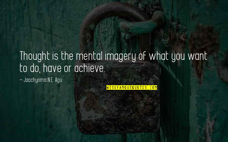 What Is Grace Quotes By Jaachynma N.E. Agu: Thought is the mental imagery of what you
