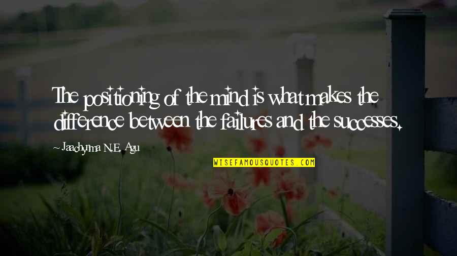 What Is Grace Quotes By Jaachynma N.E. Agu: The positioning of the mind is what makes