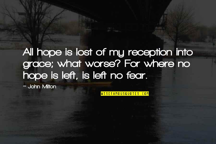 What Is Grace Quotes By John Milton: All hope is lost of my reception into