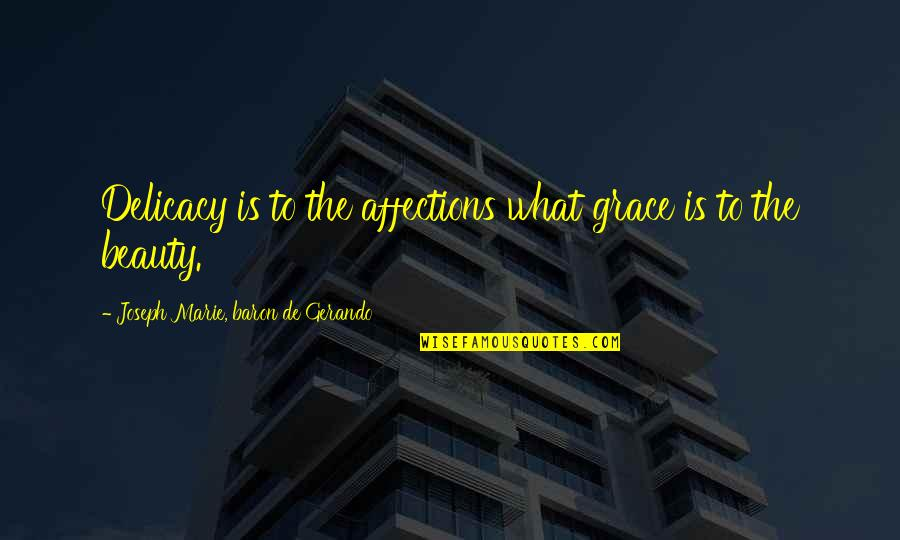 What Is Grace Quotes By Joseph Marie, Baron De Gerando: Delicacy is to the affections what grace is