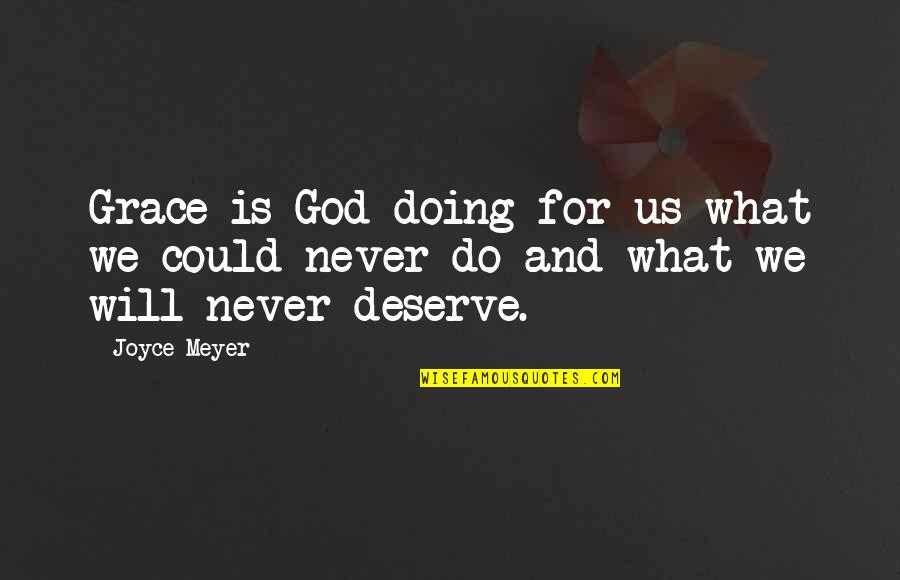 What Is Grace Quotes By Joyce Meyer: Grace is God doing for us what we